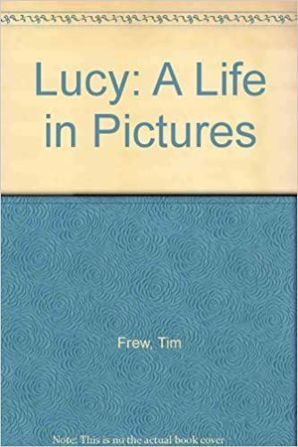 Book Lucy: A Life in Pictures First edition by Frew, Tim, Howard Frank Archives/Personality Photos Staff (2001)