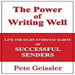 Live the Eight Everyday Habits of Successful Senders: The Power of Writing Well | Pete Geissler