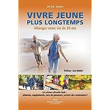 Vivre jeune plus longtemps: Allongez votre vie de 20 ans (French Edition)