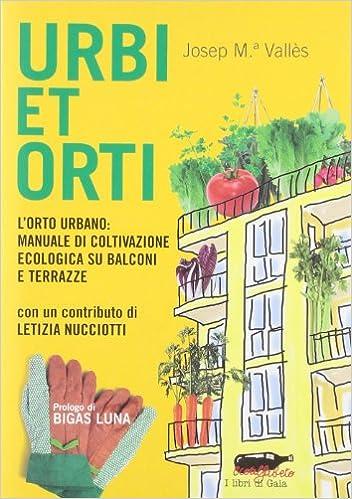 Amazon.it: Urbi et orti. L\'orto urbano: manuale di coltivazione ...