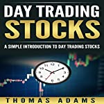 Day Trading Stocks: A Simple Introduction to Day Trading Stocks: Investing Simplified, Book 2 | Thomas Adams