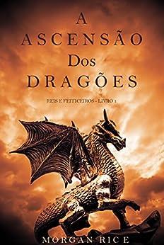 A Ascensão dos Dragões (Reis e Feiticeiros - Livro 1) por [Rice, Morgan]