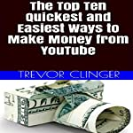 The Top Ten Quickest and Easiest Ways to Make Money from YouTube | Trevor Clinger