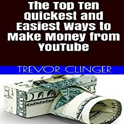 The Top Ten Quickest and Easiest Ways to Make Money from YouTube