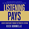 Listening Pays: Achieve Significance through the Power of Listening Audiobook by Rick Bommelje Narrated by Jim Tedder