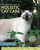 The Complete Guide to Holistic Cat Care: An Illustrated Handbook