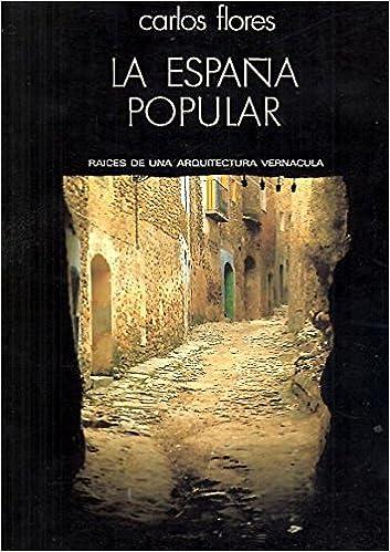 LA ESPAÑA POPULAR. RAICES DE UNA ARQUITECTURA VERNACULA.: Amazon.es: FLORES, Carlos.: Libros