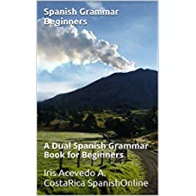 Spanish Grammar Beginners: Spanish Grammar Reference Book Translated to English (Spanish Grammar Beginners & Intermediate nº 1) (Spanish Edition)