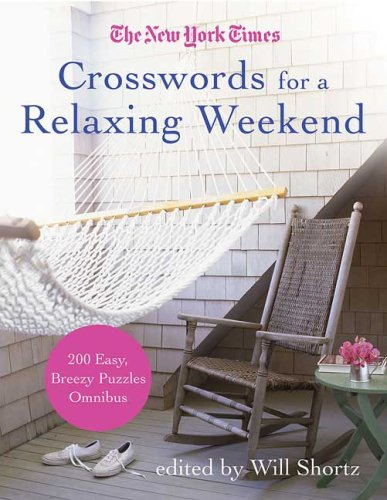 Read Online The New York Times Crosswords for a Relaxing Weekend: Easy, Breezy 200-Puzzle Omnibus (New York Times Acrostic Crossword Puzzles) ebook