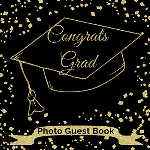 Congrats Grad Photo Guest Book: Fun Blank Photo and Lined Message Pages for Graduation Guest Book for Class Of 2019 Graduation Parties  Black & Gold ... (Graduation Party Guest Book Class Of 2019) -