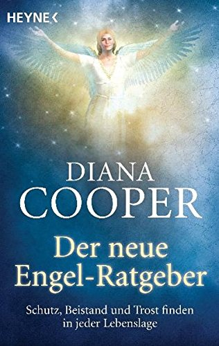 Der neue Engel-Ratgeber: Schutz, Beistand und Trost finden in jeder Lebenslage