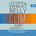 Wheat Belly Slim Guide: The Fast and Easy Reference for Living and Succeeding on the Wheat Belly Lifestyle | William Davis MD