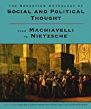 img - for The Broadview Anthology of Social and Political Thought: From Machiavelli to Nietzsche book / textbook / text book