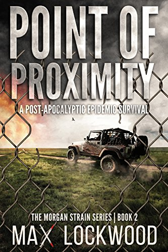 Point Of Proximity: A Post-Apocalyptic Epidemic Survival (The Morgan Strain Series Book 2) by [Lockwood, Max]