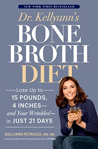 Dr. Kellyann's Bone Broth Diet: Lose Up to 15 Pounds, 4 Inches--and Your Wrinkles!--in Just 21 Days (Best Recipes For Losing Belly Fat)