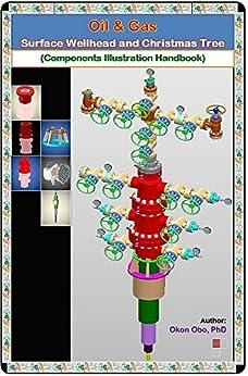 Oil and Gas Surface Wellhead & Christmas Tree: Components Illustration Handbook, Dr. Okon Obo ...