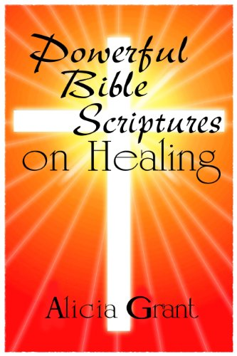 Book: Powerful Bible Scriptures on Healing by Alicia Grant