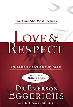 Love and   Respect: The Love She Most Desires; The Respect He Desperately Needs by [Eggerichs, Dr. Emerson]