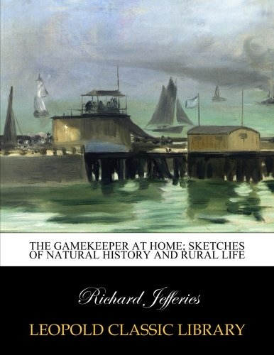 Download The gamekeeper at home; sketches of natural history and rural life PDF