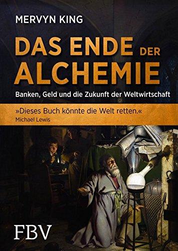 Das Ende Der Alchemie  Banken Geld Und Die Zukunft Der Weltwirtschaft  FBV Geschichte