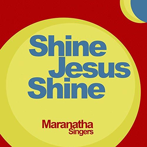 Shine Jesus Shine By Maranatha Singers On Amazon Music
