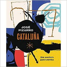 Cataluña: Una aventura gastronómica: Amazon.es: Pizarro, José ...