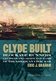 Clyde Built : Blockade Runners, Cruisers and Armoured Rams of the American Civil War, Graham, Eric J., 184158584X