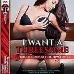 I Want a Threesome: 5 Explicit Stories of Threesome Erotica   Roxy Rhodes,Joni Blake,Janie Moore,Dawn Devore,Anna Wade
