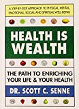 Health Is Wealth: How to Enrich Your Life and Your Health