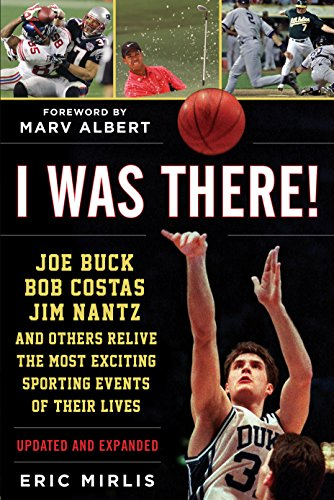 I Was There   Joe Buck  Bob Costas  Jim Nantz  And Others Relive The Most Exciting Sporting Events Of Their Lives