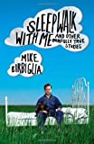 Sleepwalk with Me, Mike Birbiglia, 1439157995