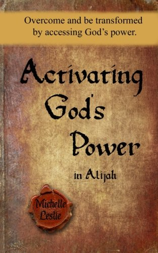 Download Actiating God's Power in Alijah (Masculine Version): Overcome and be transformed by accessing God's power. pdf epub