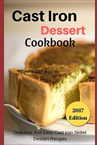 Cast Iron Dessert Cookbook: Delicious And Easy Cast Iron Skillet Dessert Recipes by Connor Henderson