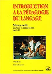 Introduction à la pédagogie du langage, tome 2 : Maternelle, soutien et rééducation