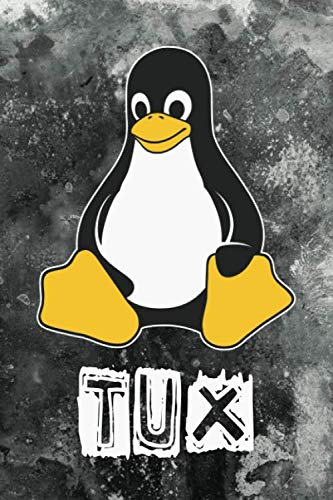 Tux: Linux Mascot Logo Tux the Penguin Nerd Geek Sysadmin Notebook Journal Diary Logbook (Servers For Hackers Server Administration For Programmers)