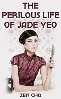 The Perilous Life of Jade Yeo by [Cho, Zen]