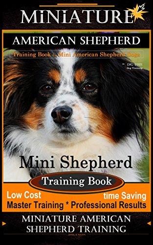 Miniature American Shepherd Training Book for Mini American Shepherd Dogs By D!G THIS DOG Training: Mini Shepherd Training Book, Master Training * Professional Results, Miniature American Shepherd
