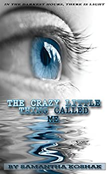 The Crazy Little Thing Called Me by [Koshak, Samantha]