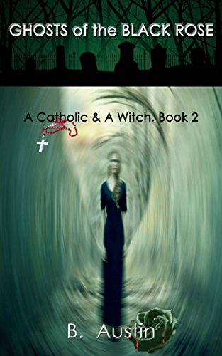Ghosts of the Black Rose (A Catholic and A Witch Trilogy Book 2)