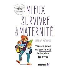 Mieux survivre à ta maternité: Tout ce qu'on n'a jamais osé écrire dans les livres (French Edition)