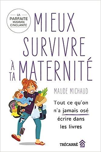 Mieux Survivre a Ta Maternite : Tout Ce Qu'on N'a Jamais Ose (2018) sur Bookys