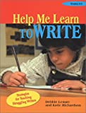 Help Me Learn to Write : Strategies for Teaching Struggling Writers, Richardson, Katie and Lesure, Debbie, 1884548407