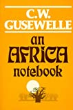 An Africa Notebook, C. W. Gusewelle, 093284524X