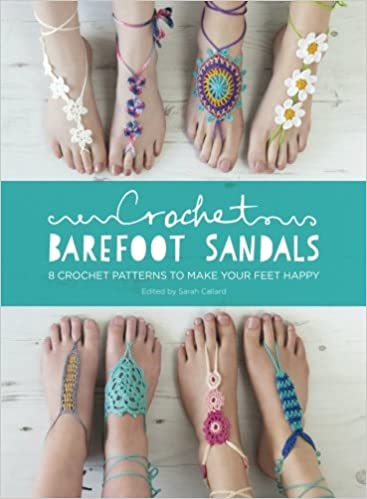 cd8490f9e8734 Crochet Barefoot Sandals  8 Crochet Patterns to Make Your Feet Happy  Sarah  Callard  9781446306147  Amazon.com  Books