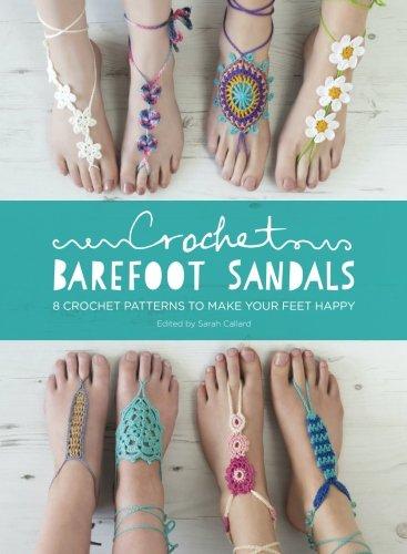 Crochet Barefoot Sandals: 8 Crochet Patterns to Make Your Feet (Bare Sandal)