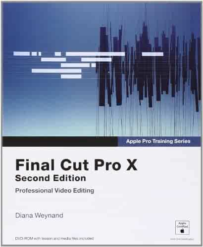 Apple Pro Training Series: Final Cut Pro X (2nd Edition)