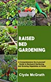 vegetable garden plans RAISED BED GARDENING: A Comprehensive Do-it-yourself Guide to Backyard Gardening and Growing Vegetables at Home