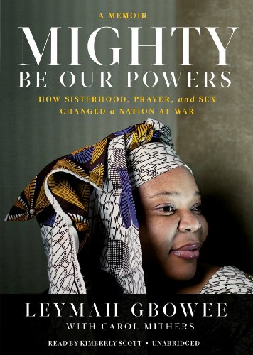 Mighty Be Our Powers: How Sisterhood, Prayer, and Sex Changed a Nation at War (Library Edition) by Blackstone Audio, Inc.