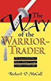 The Way of the Warrior-Trader: The Financial Risk-Taker's Guide to Samurai Courage, Confidence and Discipline 1st edition by McCall, Richard (1997) Hardcover