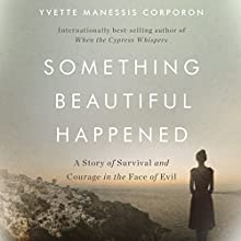 Something Beautiful Happened: A Story of Survival and Courage in the Face of Evil Audiobook by Yvette Manessis Corporon Narrated by Pam Turlow